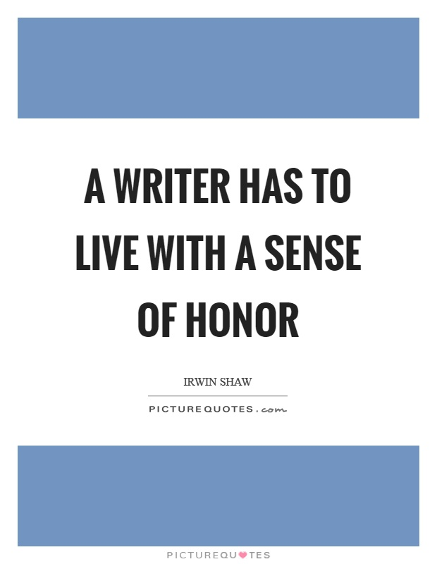 A writer has to live with a sense of honor Picture Quote #1