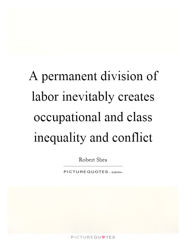 A permanent division of labor inevitably creates occupational and class inequality and conflict Picture Quote #1