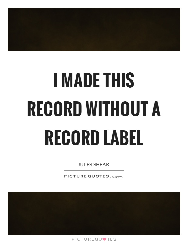 I made this record without a record label Picture Quote #1