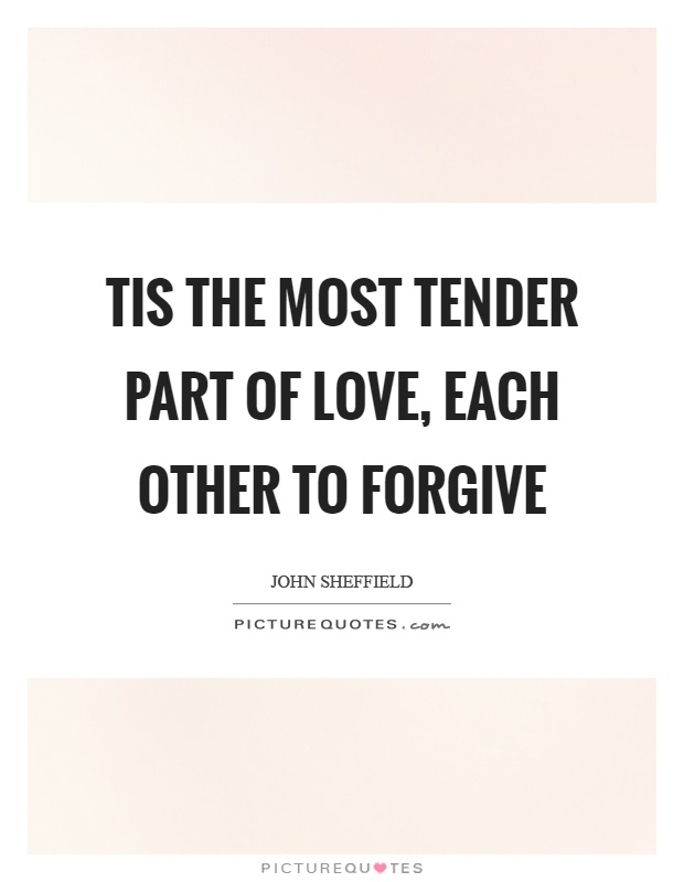 Tis the most tender part of love, each other to forgive Picture Quote #1