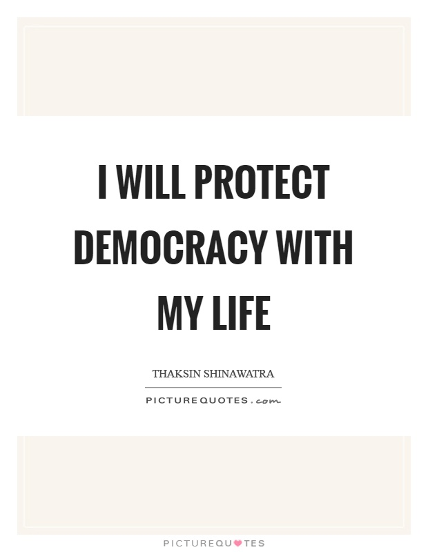 I will protect democracy with my life Picture Quote #1