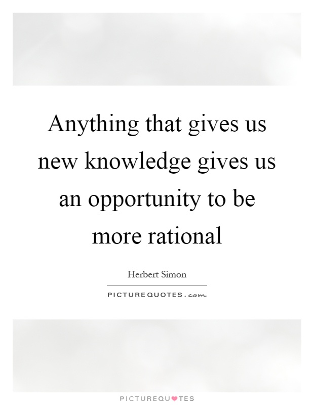 Anything that gives us new knowledge gives us an opportunity to be more rational Picture Quote #1