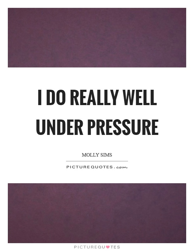 I do really well under pressure Picture Quote #1