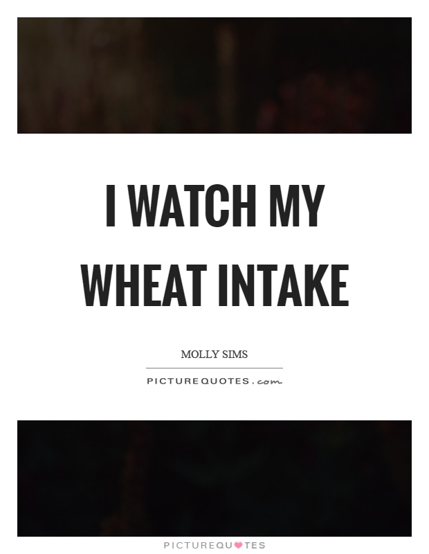 I watch my wheat intake Picture Quote #1