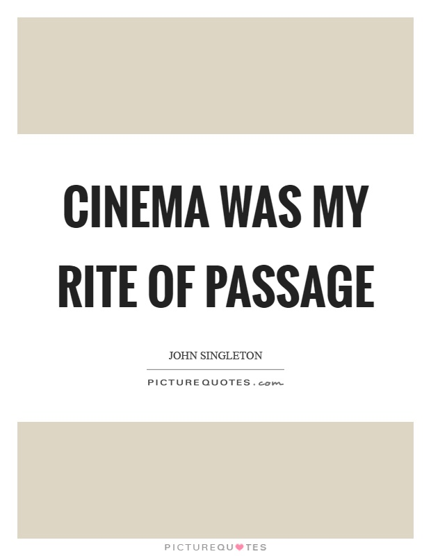 Cinema was my rite of passage Picture Quote #1