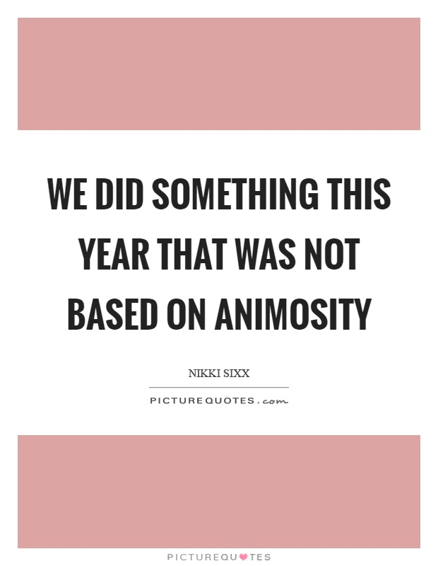 We did something this year that was not based on animosity Picture Quote #1