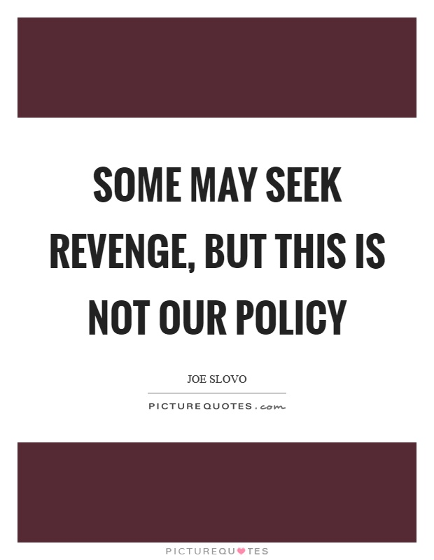 Some may seek revenge, but this is not our policy Picture Quote #1