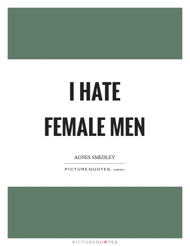 I hate female men Picture Quote #1