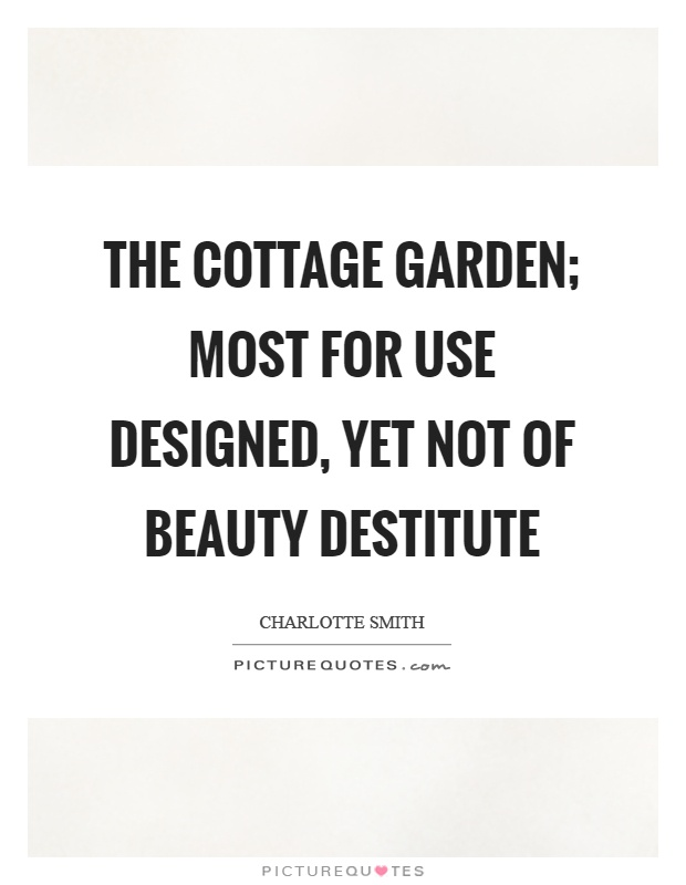 The cottage garden; most for use designed, yet not of beauty destitute Picture Quote #1
