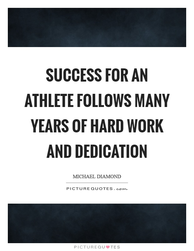 Success for an athlete follows many years of hard work and dedication Picture Quote #1