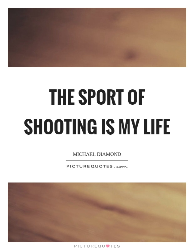 Shooting Quotes Alluring The Sport Of Shooting Is My Life  Picture Quotes