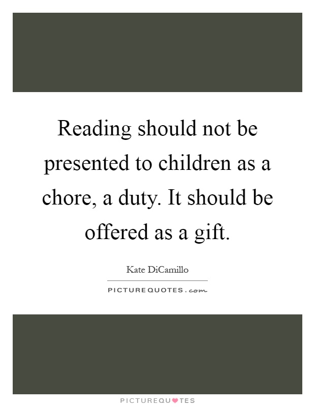 Reading should not be presented to children as a chore, a duty. It should be offered as a gift Picture Quote #1