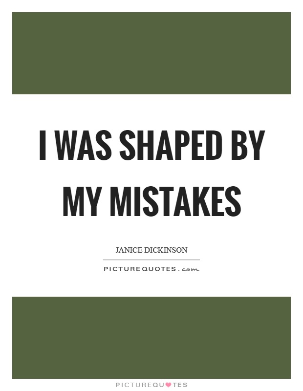 I was shaped by my mistakes Picture Quote #1