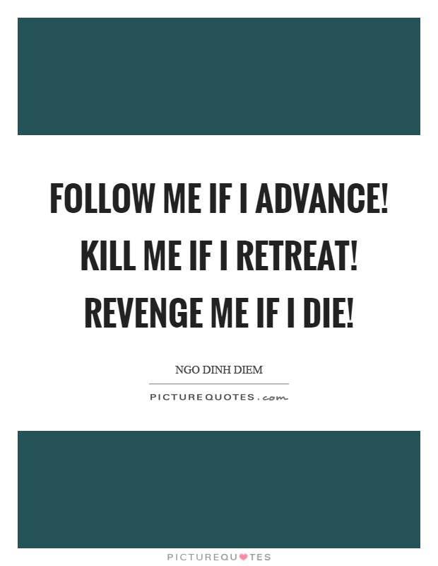Follow me if I advance! Kill me if I retreat! Revenge me if I die! Picture Quote #1