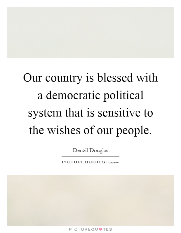 Our country is blessed with a democratic political system that is sensitive to the wishes of our people Picture Quote #1