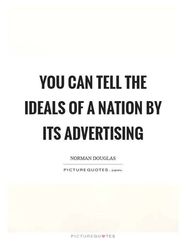 You can tell the ideals of a nation by its advertising Picture Quote #1
