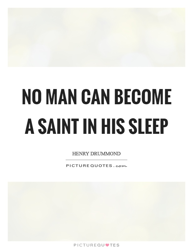 No man can become a saint in his sleep Picture Quote #1