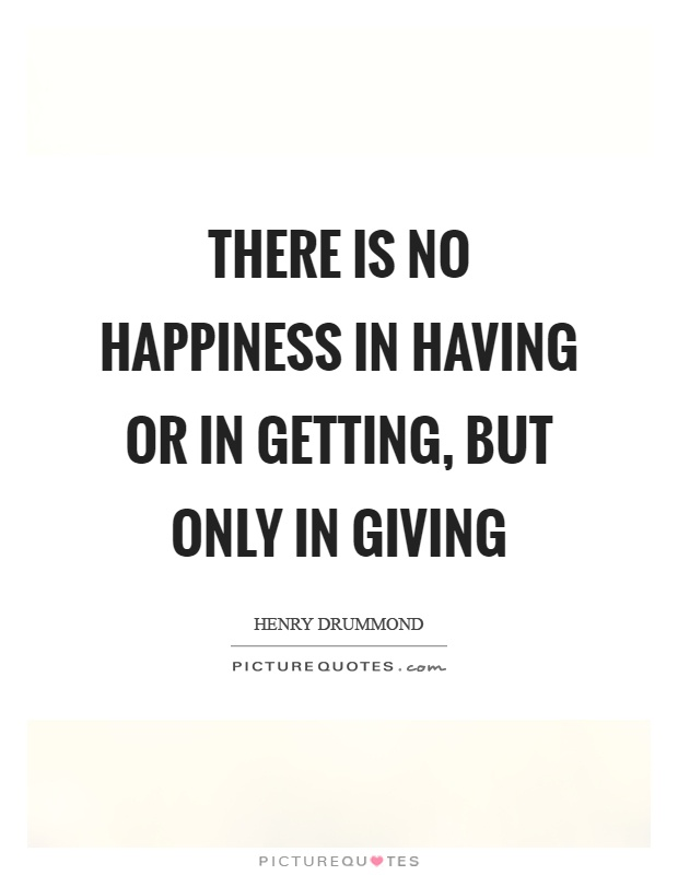 There is no happiness in having or in getting, but only in giving Picture Quote #1