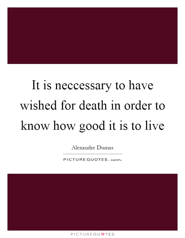 It is neccessary to have wished for death in order to know how good it is to live Picture Quote #1