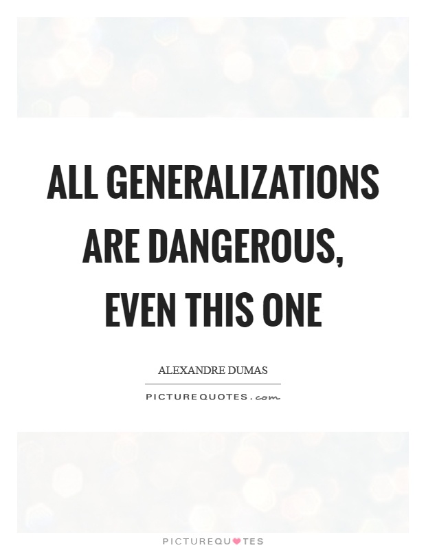 All generalizations are dangerous, even this one Picture Quote #1