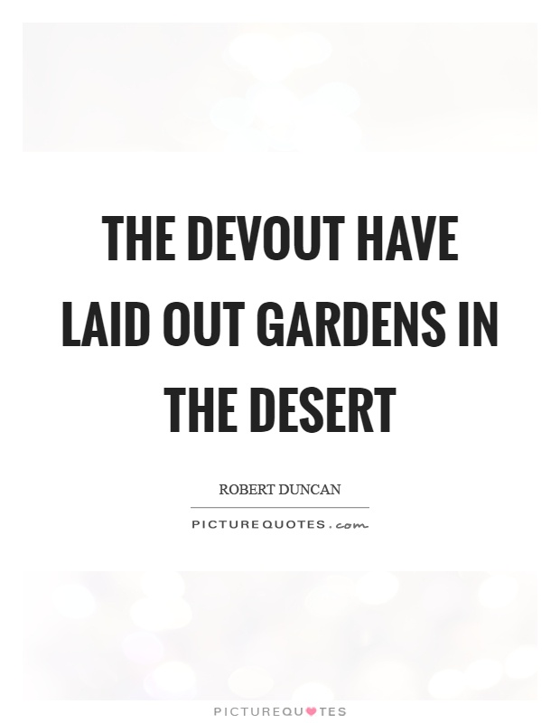 The devout have laid out gardens in the desert Picture Quote #1