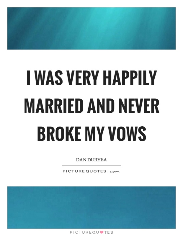 I was very happily married and never broke my vows Picture Quote #1