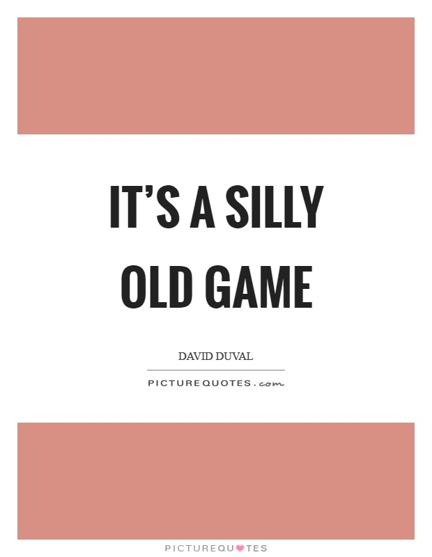 It's a silly old game Picture Quote #1