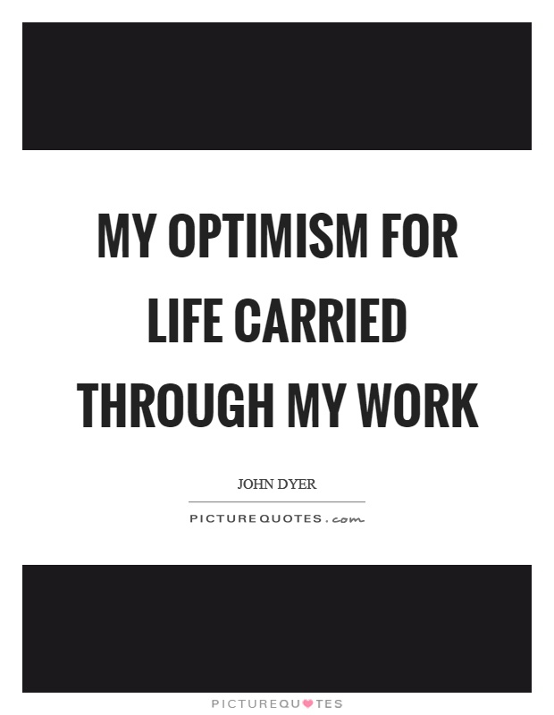 My optimism for life carried through my work Picture Quote #1