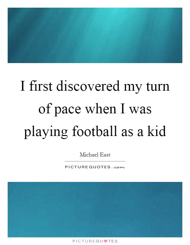 I first discovered my turn of pace when I was playing football as a kid Picture Quote #1