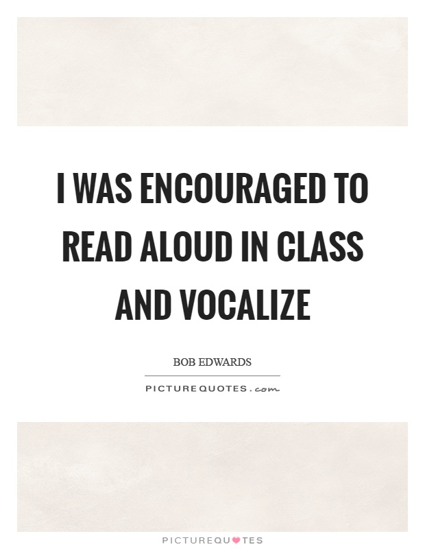 I was encouraged to read aloud in class and vocalize Picture Quote #1