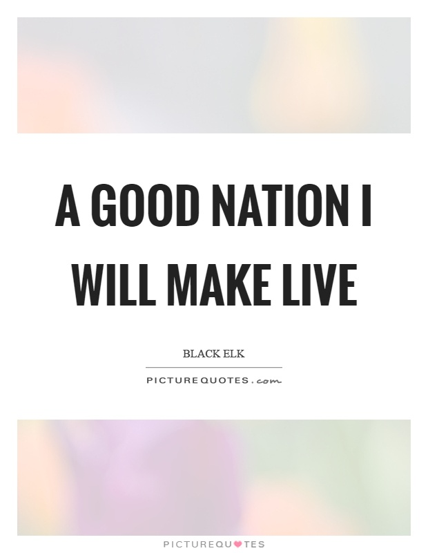 A good nation I will make live Picture Quote #1