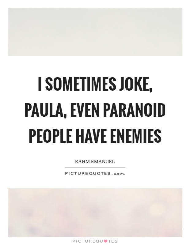 I sometimes joke, paula, even paranoid people have enemies Picture Quote #1