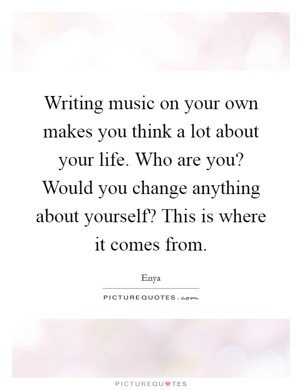 On Your Own Lot Writing Music On Your Own Makes You Think