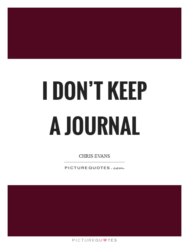 I Dont Keep A Journal Picture Quotes
