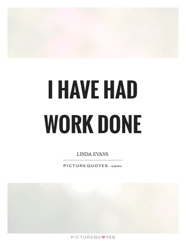 I have had work done Picture Quote #1