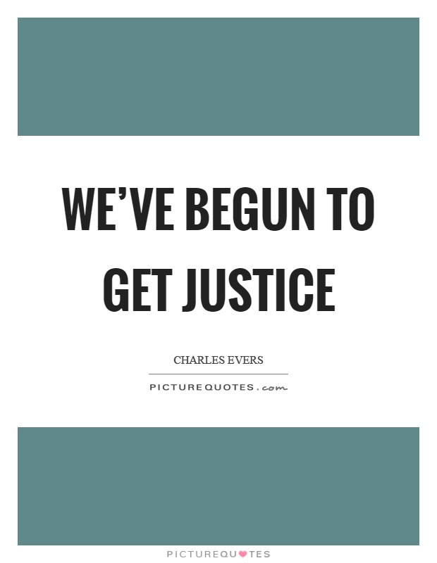 We've begun to get justice Picture Quote #1
