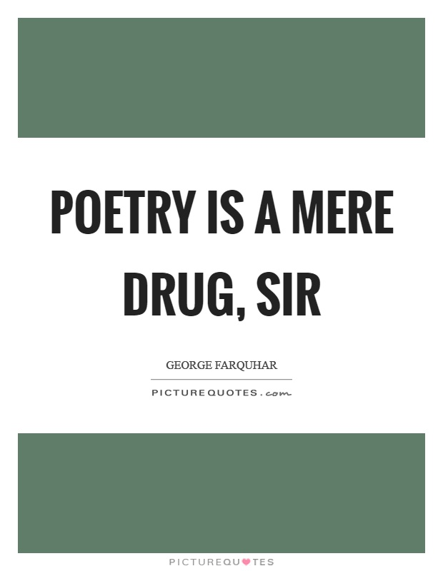 Poetry is a mere drug, sir Picture Quote #1