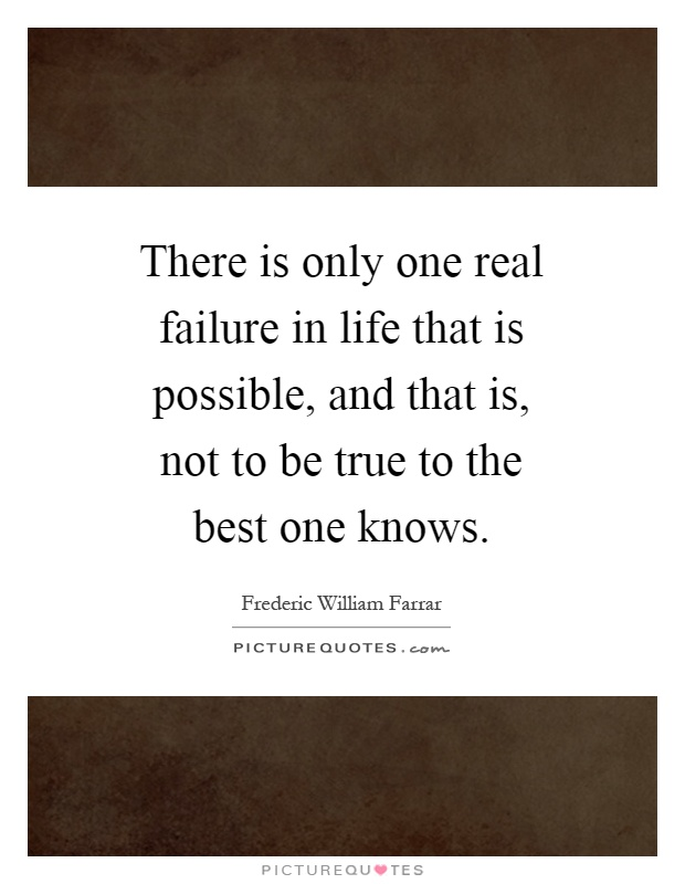 There is only one real failure in life that is possible, and that is, not to be true to the best one knows Picture Quote #1