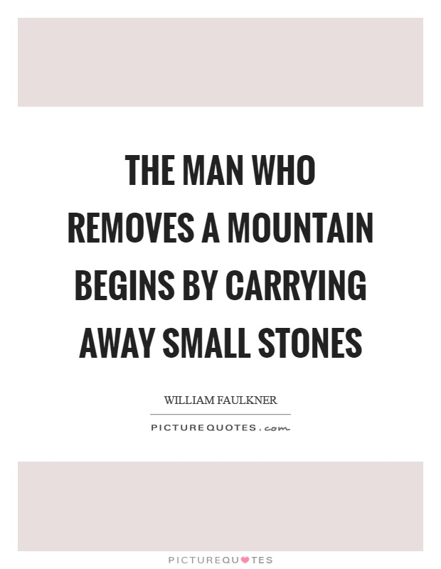 The man who removes a mountain begins by carrying away small stones Picture Quote #1
