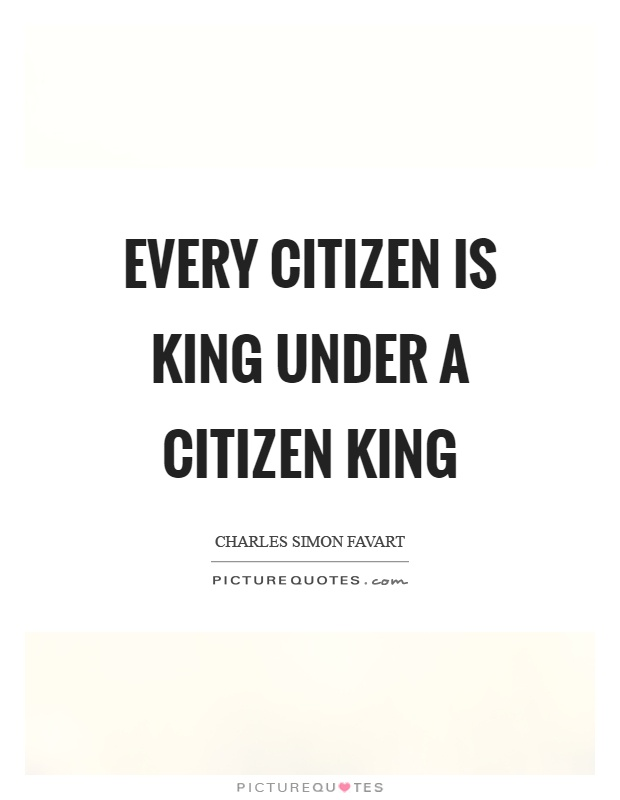 Every citizen is king under a citizen king Picture Quote #1
