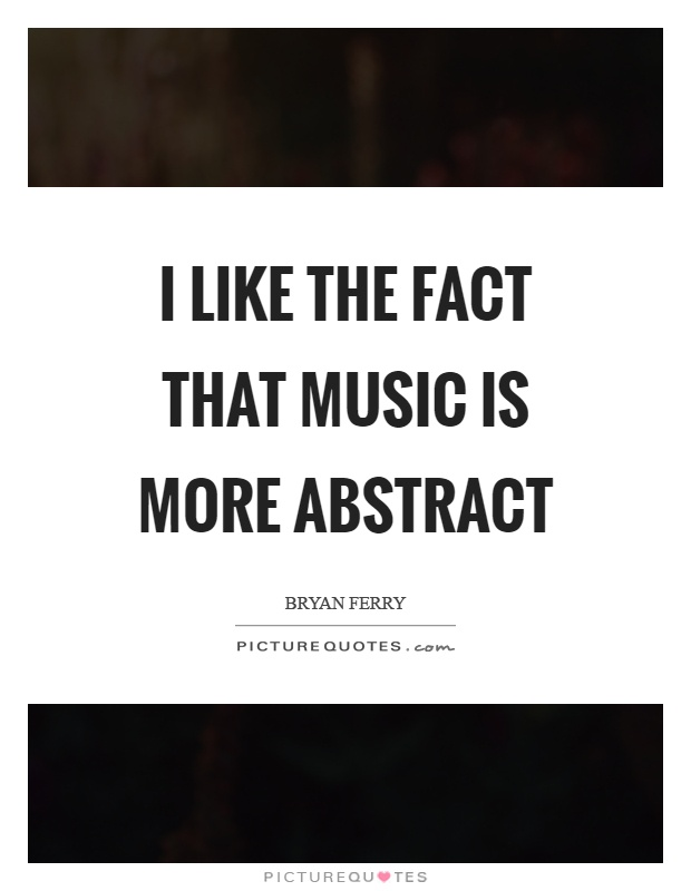 I like the fact that music is more abstract Picture Quote #1