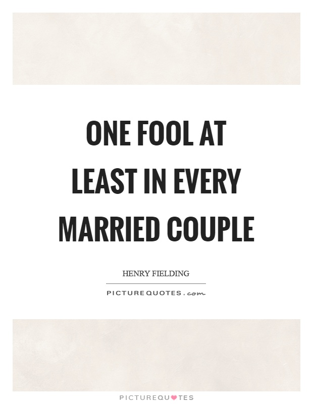 One fool at least in every married couple Picture Quote #1