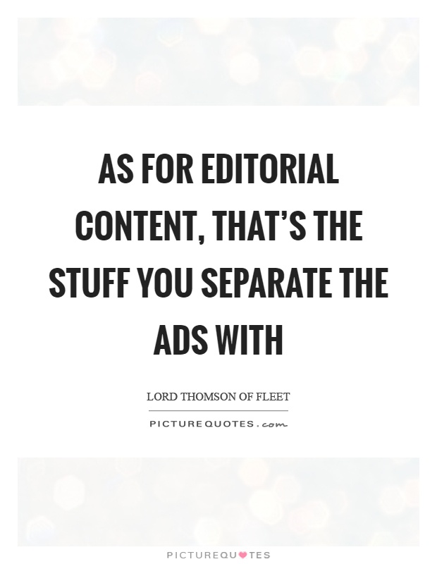 As for editorial content, that's the stuff you separate the ads with Picture Quote #1