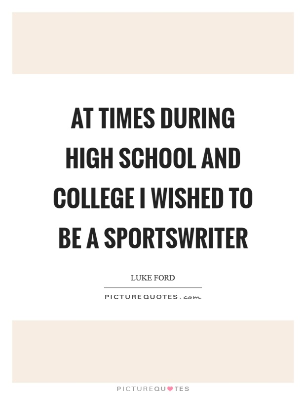 At times during high school and college I wished to be a sportswriter Picture Quote #1