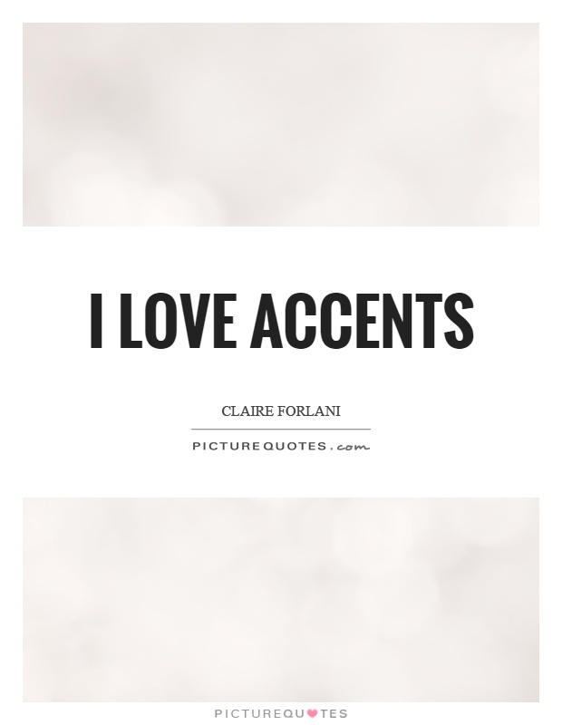 I love accents Picture Quote #1