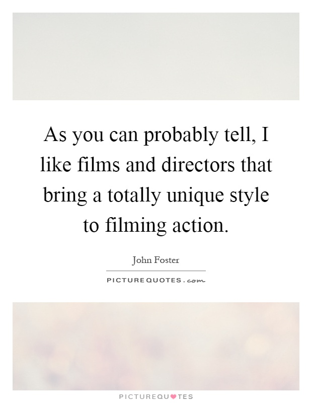 As you can probably tell, I like films and directors that bring a totally unique style to filming action Picture Quote #1