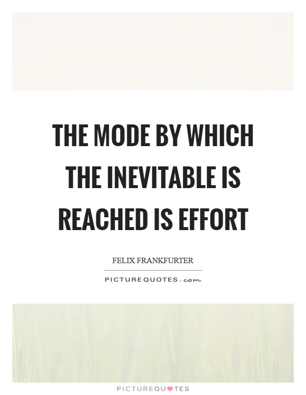 The mode by which the inevitable is reached is effort Picture Quote #1