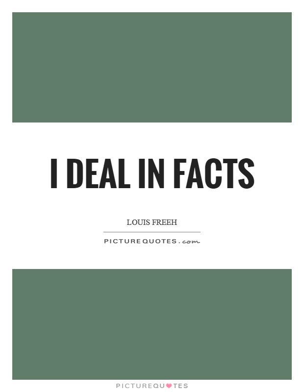 I deal in facts Picture Quote #1