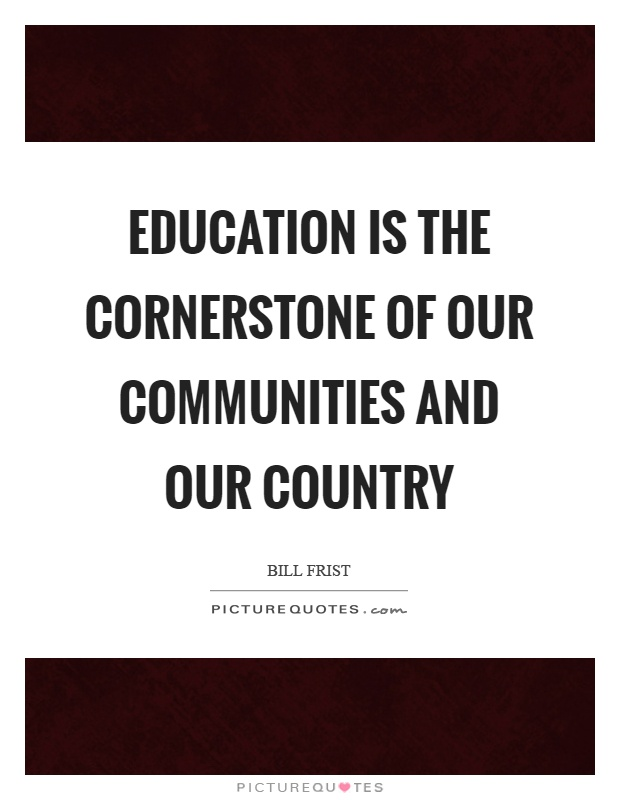 Education is the cornerstone of our communities and our country Picture Quote #1