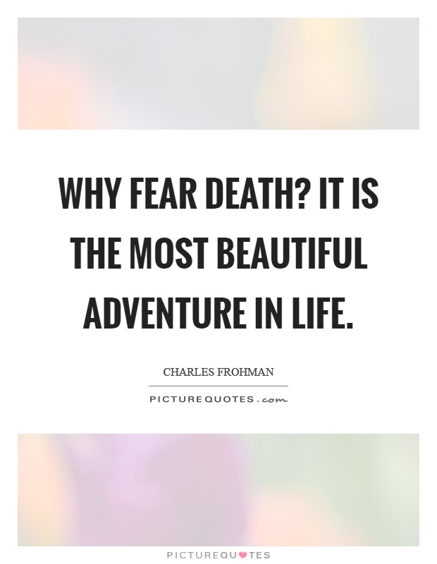Why fear death? It is the most beautiful adventure in life Picture Quote #1
